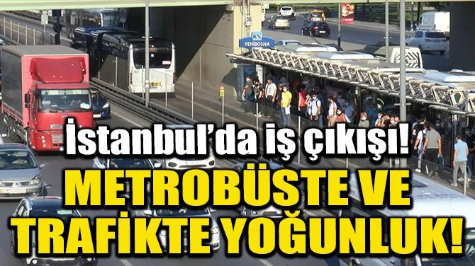 İSTANBUL'DA İŞ ÇIKIŞI METROBÜSTE VE TRAFİKTE YOĞUNLUK