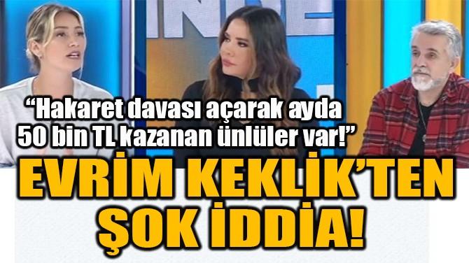 EVRİM KEKLİK'TEN ŞOK İDDİA!