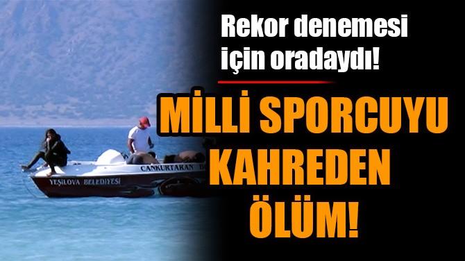MİLLİ SPORCUYU KAHREDEN ÖLÜM!