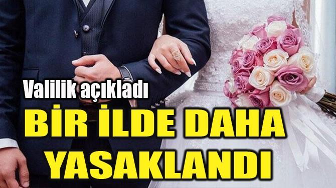 BİR İLDE DAHA YASAKLANDI