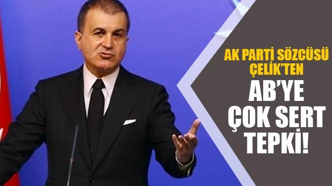 AK PARTİ SÖZCÜSÜ ÇELİK'TEN ÇOK SERT TEPKİ!
