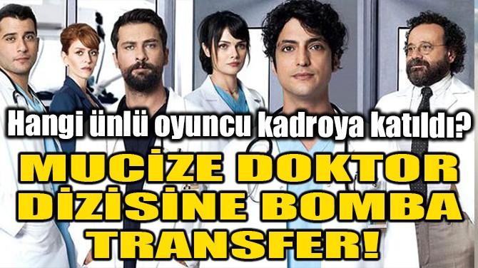MUCİZE DOKTOR DİZİSİNE BOMBA TRANSFER!