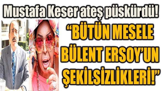 """""""BÜTÜN MESELE  BÜLENT ERSOY'UN  ŞEKİLSİZLİKLERİ!"""""""