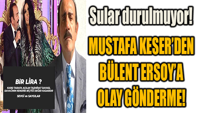MUSTAFA KESER'DEN  BÜLENT ERSOY'A  OLAY GÖNDERME!