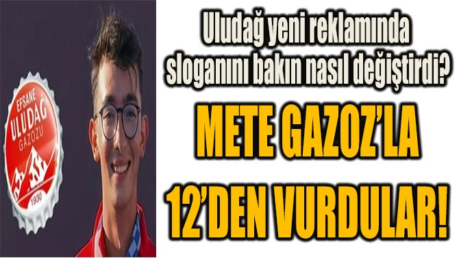 METE GAZOZ'LA 12'DEN VURDULAR!
