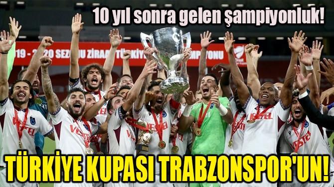 TÜRKİYE KUPASI TRABZONSPOR'UN!