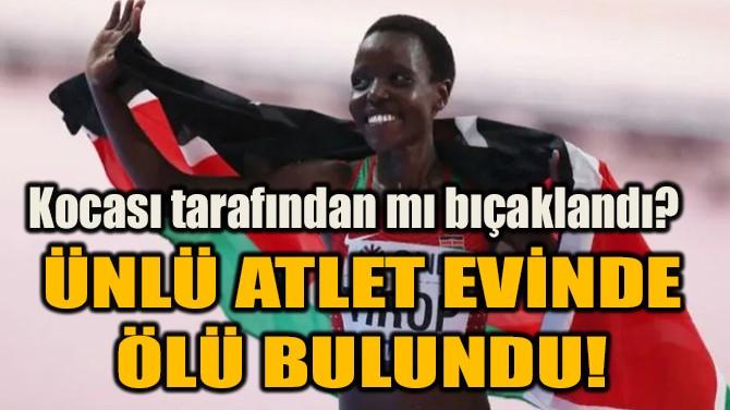 ÜNLÜ ATLET EVİNDE  ÖLÜ BULUNDU!