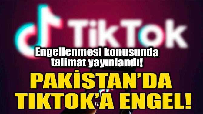 PAKİSTAN'DA TIKTOK'A ENGEL!
