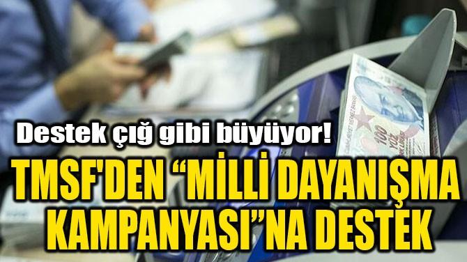 """TMSF'DEN """"MİLLİ DAYANIŞMA KAMPANYASI""""NA DESTEK"""