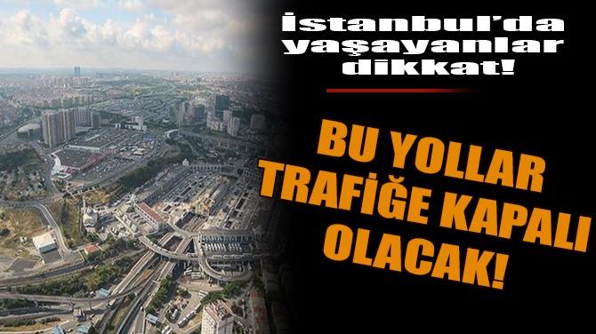 İSTANBUL'DA YAŞAYANLAR DİKKAT!
