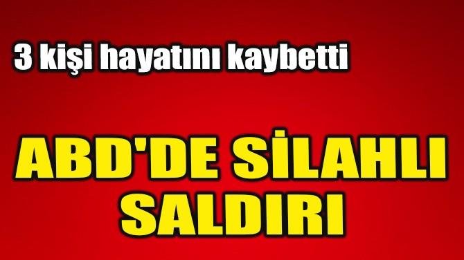 ABD'DE SİLAHLI SALDIRI