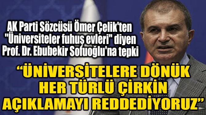 """ÖMER ÇELİK'TEN """"ÜNİVERSİTELER FUHUŞ EVLERİ"""" SÖZÜNE TEPKİ"""