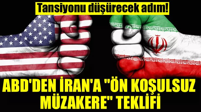 """ABD'DEN İRAN'A """"ÖN KOŞULSUZ MÜZAKERE"""" TEKLİFİ"""