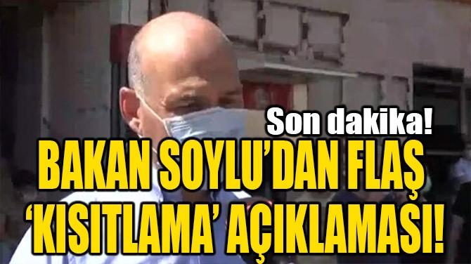 BAKAN SOYLU'DAN FLAŞ 'KISITLAMA' AÇIKLAMASI!