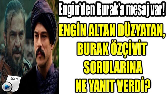 ENGİN ALTAN DÜZYATAN'DAN BURAK ÖZÇİVİT'E  RATING GÖNDERMESİ!
