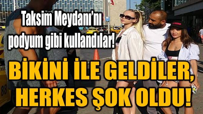 BİKİNİ İLE GELDİLER, HERKES ŞOK OLDU!