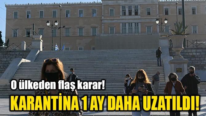 KARANTİNA 1 AY DAHA UZATILDI!