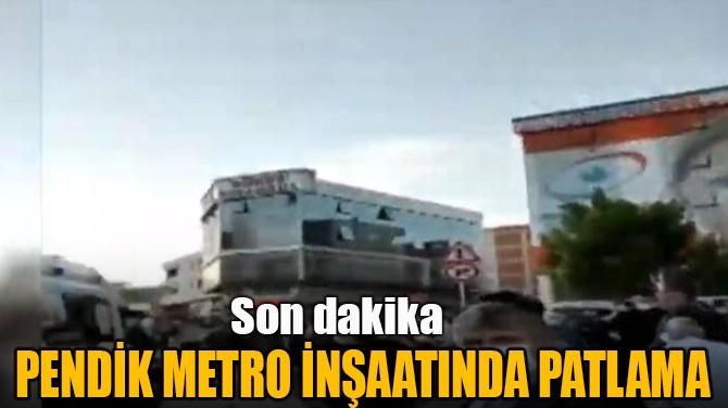 PENDİK METRO İNŞAATINDA PATLAMA