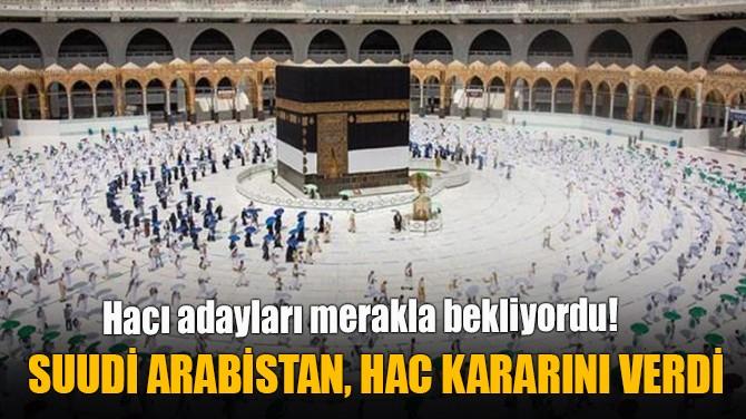 SUUDİ ARABİSTAN, HAC KARARINI VERDİ