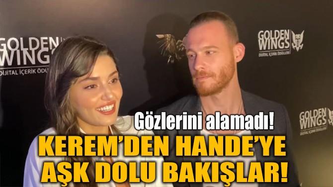 KEREM BÜRSİN'DEN HANDE ERÇEL'E  AŞK DOLU BAKIŞLAR!