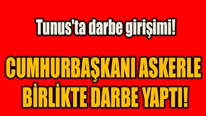 CUMHURBAŞKANI ASKERLE  BİRLİKTE DARBE YAPTI!