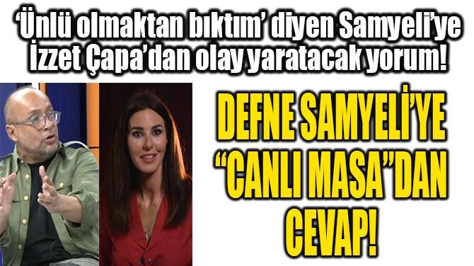 """DEFNE SAMYELİ'YE  """"CANLI MASA""""DAN  CEVAP!"""