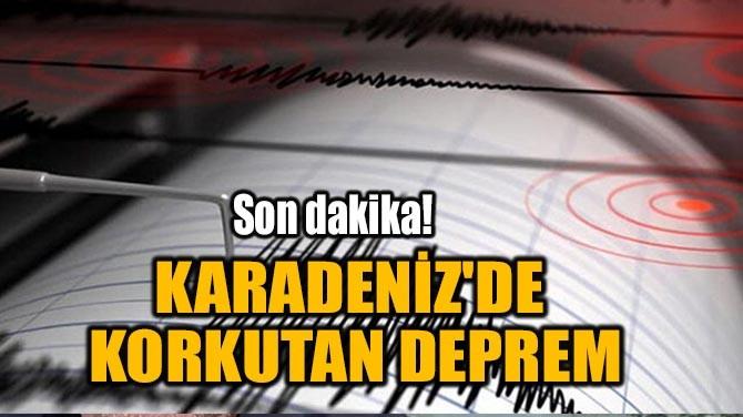 KARADENİZ'DE KORKUTAN DEPREM