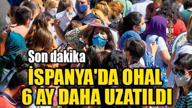 İSPANYA'DA OHAL 6 AY DAHA UZATILDI