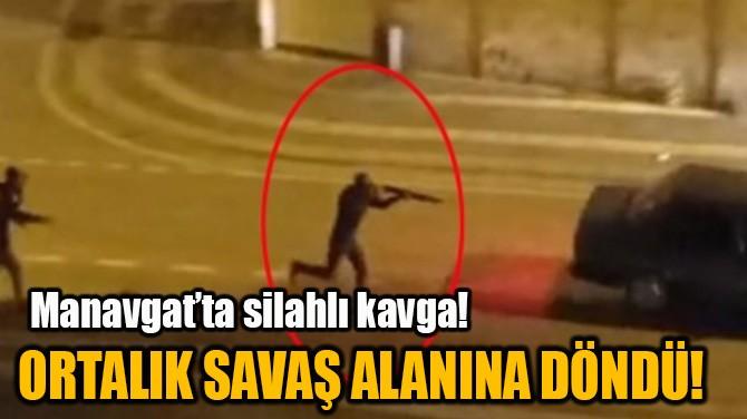 ORTALIK SAVAŞ ALANINA DÖNDÜ!