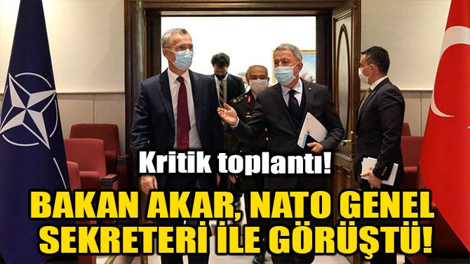 HULUSİ AKAR, NATO GENEL SEKRETERİ İLE GÖRÜŞTÜ!