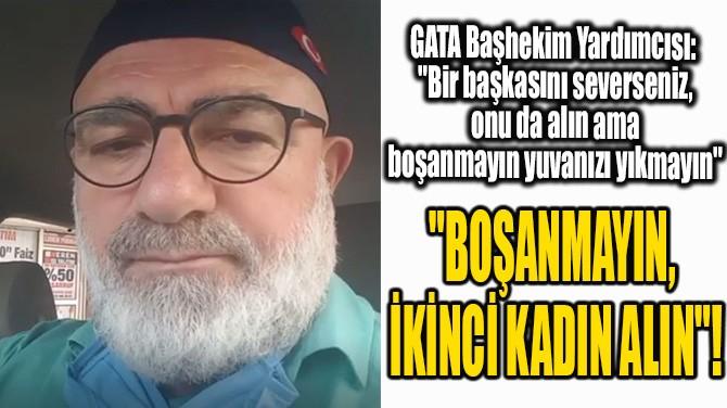 """""""BOŞANMAYIN, İKİNCİ KADIN ALIN""""!"""