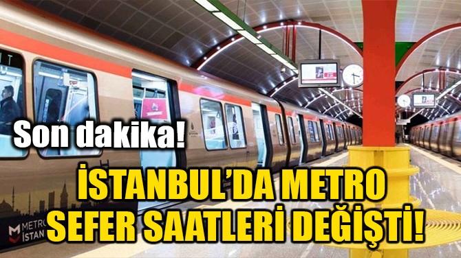 İSTANBUL'DA METRO SEFER SAATLERİ DEĞİŞTİ!
