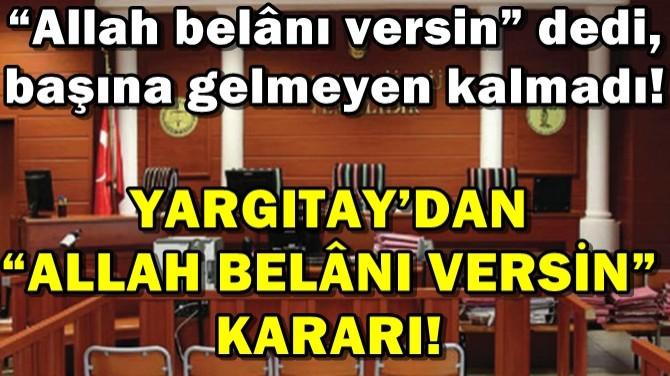 """YARGITAY'DAN """"ALLAH BELÂNI VERSİN"""" KARARI!"""