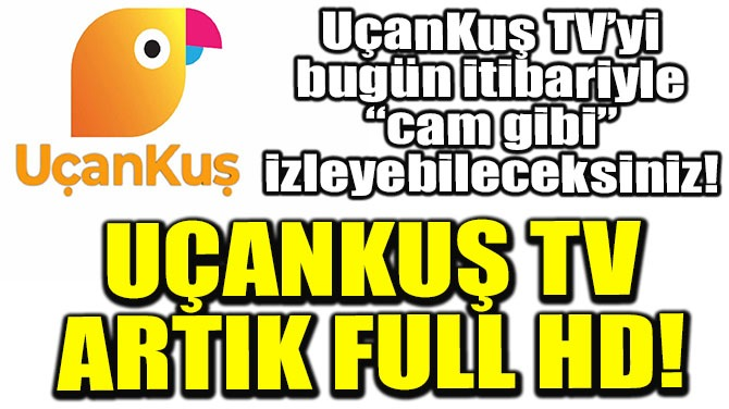 UCANKUS TV ARTIK FULL HD!