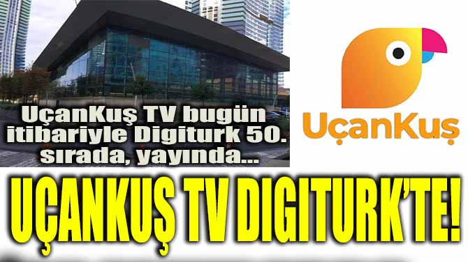 UÇANKUŞ TV DIGITURK'TE!