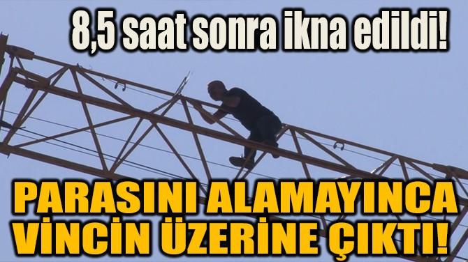 PARASINI ALAMAYINCA VİNCİN ÜZERİNE ÇIKTI!