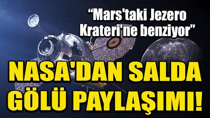 NASA'DAN SALDA GÖLÜ PAYLAŞIMI: JEZERO KRATERİ'NE BENZİYOR!