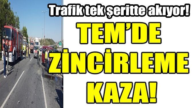 TEM'DE ZİNCİRLEME KAZA!
