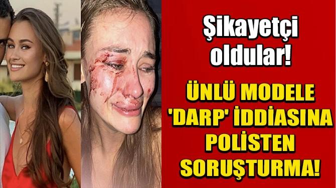 UKRAYNALI MODELE 'DARP' İDDİASINA POLİSTEN SORUŞTURMA!