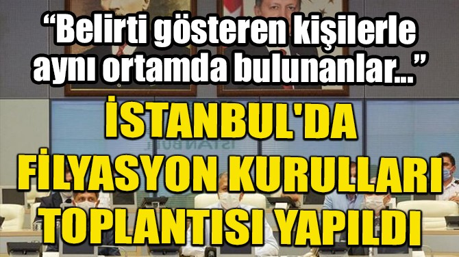 İSTANBUL'DA FİLYASYON KURULLARI TOPLANTISI YAPILDI