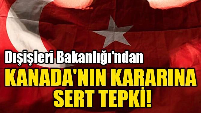 KANADA'NIN KARARINA  SERT TEPKİ!