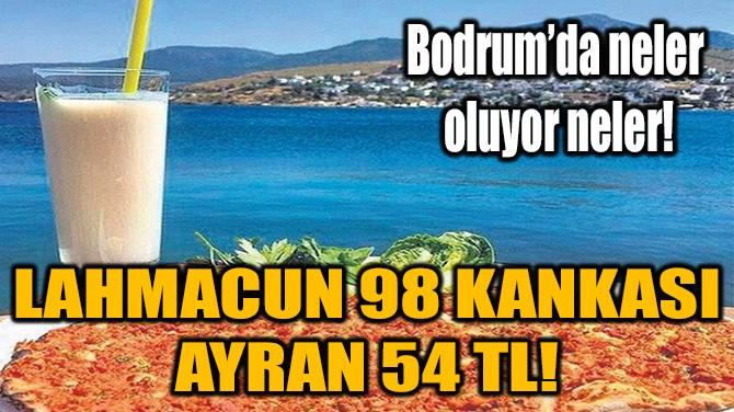 LAHMACUN 98 KANKASI  AYRAN 54 TL!