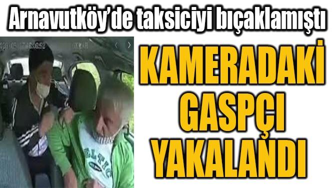 KAMERADAKİ  GASPÇI  YAKALANDI