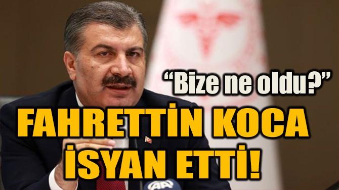 FAHRETTİN KOCA İSYAN ETTİ!