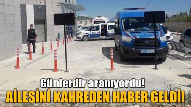 AİLESİNİ KAHREDEN HABER GELDİ!