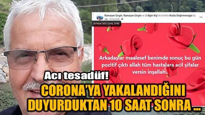 CORONA'YA YAKALANDIĞINI  DUYURDUKTAN 10 SAAT SONRA VEFAT ETTİ!