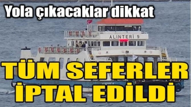 O SEFERLER  İPTAL EDİLDİ!