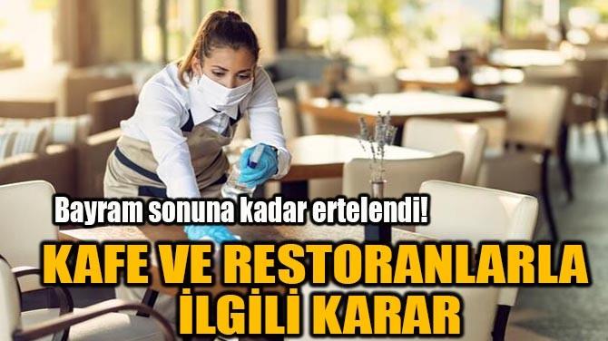 KAFE VE RESTORANLARLA İLGİLİ KARAR!