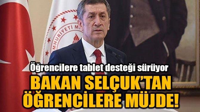 BAKAN SELÇUK'TAN ÖĞRENCİLERE MÜJDE!