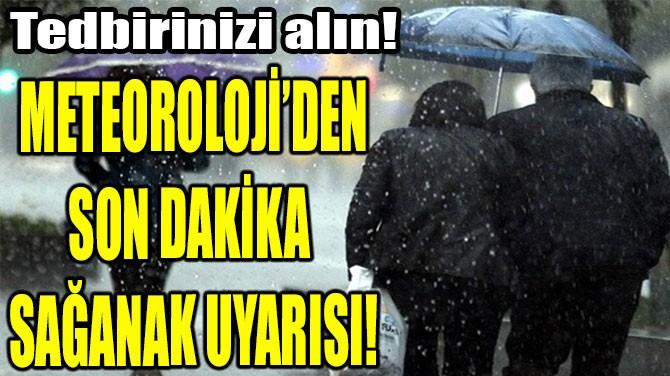 METEOROLOJİ'DEN SON DAKİKA  SAĞANAK UYARISI!